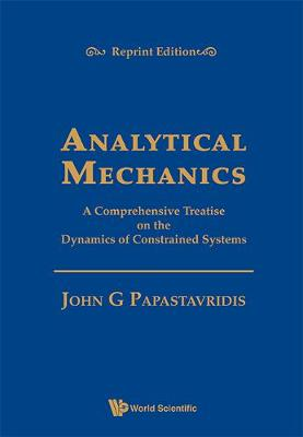 Analytical Mechanics: A Comprehensive Treatise On The Dynamics Of Constrained Systems (Reprint Edition) (Hardback)