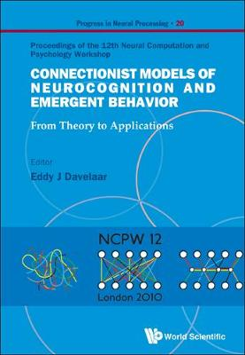 Connectionist Models Of Neurocognition And Emergent Behavior: From Theory To Applications - Proceedings Of The 12th Neural Computation And Psychology Workshop - Progress In Neural Processing 20 (Hardback)