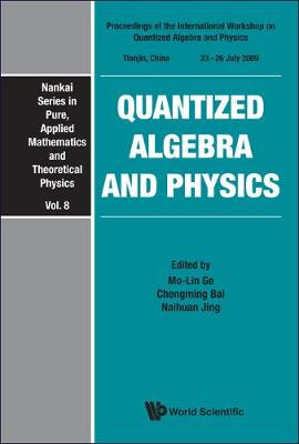 Quantized Algebra And Physics - Proceedings Of The International Workshop - Nankai Series In Pure, Applied Mathematics And Theoretical Physics 8 (Hardback)