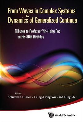 From Waves In Complex Systems To Dynamics Of Generalized Continua: Tributes To Professor Yih-hsing Pao On His 80th Birthday (Hardback)