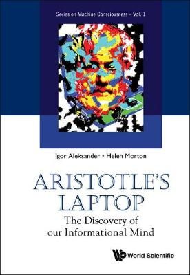 Aristotle's Laptop: The Discovery Of Our Informational Mind - Series On Machine Consciousness 1 (Hardback)