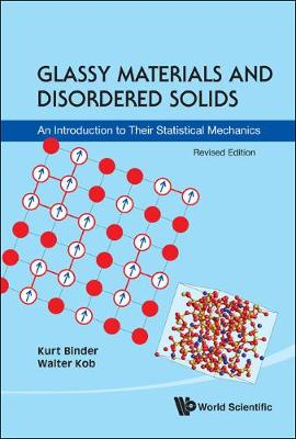 Glassy Materials And Disordered Solids: An Introduction To Their Statistical Mechanics (Revised Edition) (Hardback)