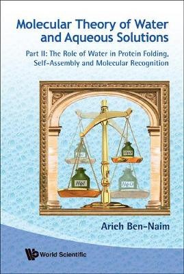 Molecular Theory Of Water And Aqueous Solutions - Part Ii: The Role Of Water In Protein Folding, Self-assembly And Molecular Recognition (Hardback)