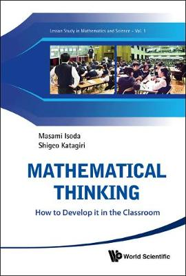 Mathematical Thinking: How To Develop It In The Classroom - Monographs On Lesson Study For Teaching Mathematics And Sciences 1 (Hardback)