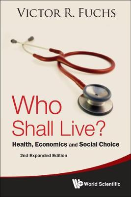 Who Shall Live? Health, Economics And Social Choice (2nd Expanded Edition) (Hardback)