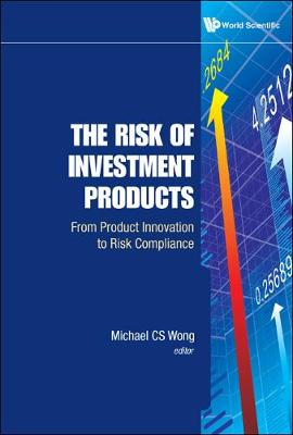 Risk Of Investment Products, The: From Product Innovation To Risk Compliance (Hardback)