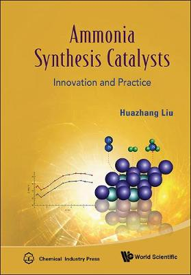 Ammonia Synthesis Catalysts: Innovation And Practice (Hardback)