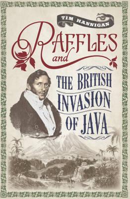 Raffles and the British Invasion of Java (Paperback)
