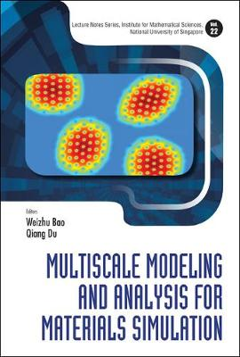 Multiscale Modeling And Analysis For Materials Simulation - Lecture Notes Series, Institute for Mathematical Sciences, National University of Singapore 22 (Hardback)