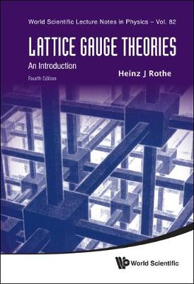 Lattice Gauge Theories: An Introduction (Fourth Edition) - World Scientific Lecture Notes In Physics 82 (Hardback)