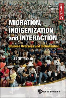 Migration, Indigenization And Interaction: Chinese Overseas And Globalization (Hardback)