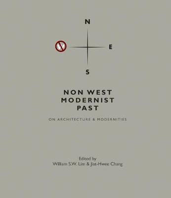 Non West Modernist Past: On Architecture & Modernities (Hardback)