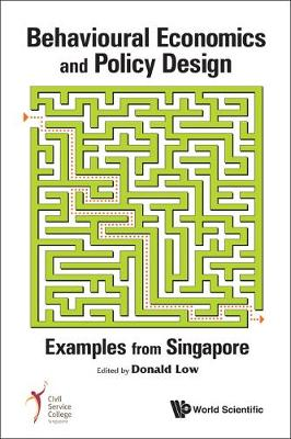 Behavioural Economics And Policy Design: Examples From Singapore (Hardback)