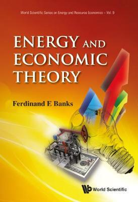 Energy And Economic Theory - World Scientific Series on Environmental and Energy Economics and Policy 9 (Hardback)