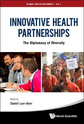 Innovative Health Partnerships: The Diplomacy Of Diversity - Global Health Diplomacy 1 (Hardback)