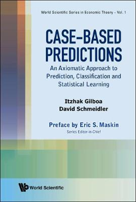Case-based Predictions: An Axiomatic Approach To Prediction, Classification And Statistical Learning - World Scientific Series In Economic Theory 3 (Hardback)