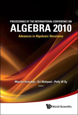 Proceedings Of The International Conference On Algebra 2010: Advances In Algebraic Structures (Hardback)