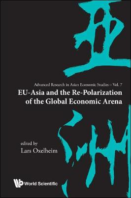 Eu-asia And The Re-polarization Of The Global Economic Arena - Advanced Research on Asian Economy and Economies of Other Continents 7 (Hardback)