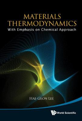 Materials Thermodynamics: With Emphasis On Chemical Approach (With Cd-rom) (Hardback)