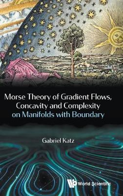 Morse Theory, Gradient Flows, Concavity And Complexity On Manifolds With Boundary (Hardback)
