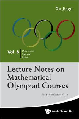 Lecture Notes On Mathematical Olympiad Courses: For Senior Section (In 2 Volumes) - Mathematical Olympiad Series 8 (Paperback)