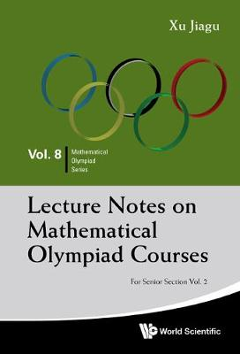 Lecture Notes On Mathematical Olympiad Courses: For Senior Section - Volume 2 - Mathematical Olympiad Series 8 (Paperback)
