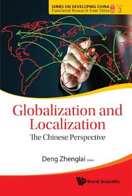 Globalization And Localization: The Chinese Perspective - Series On Developing China - Translated Research From China 3 (Hardback)