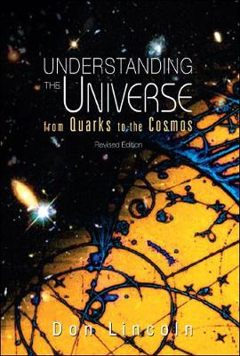 Understanding The Universe: From Quarks To Cosmos (Revised Edition) (Hardback)