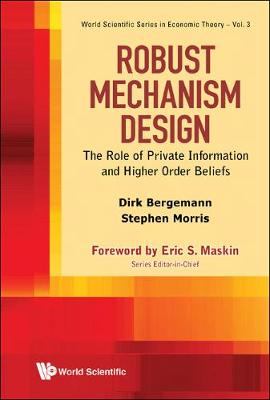 Robust Mechanism Design: The Role Of Private Information And Higher Order Beliefs - World Scientific Series In Economic Theory 2 (Hardback)