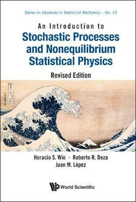 Introduction To Stochastic Processes And Nonequilibrium Statistical Physics, An (Revised Edition) - Series On Advances In Statistical Mechanics 19 (Hardback)