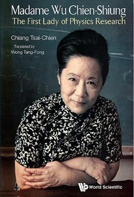 Madame Wu Chien-shiung: The First Lady Of Physics Research (Hardback)