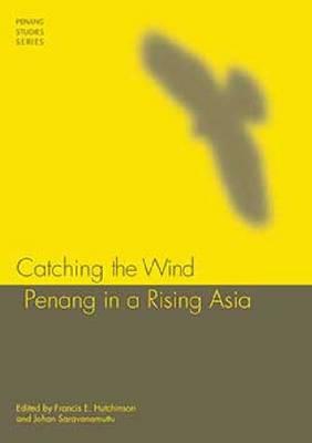 Catching the Wind: Penang in a Rising Asia - Penang Studies Series (Paperback)