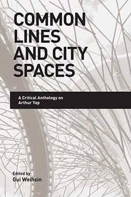 Common Lines and City Spaces: A Critical Anthology on Arthur Yap (Paperback)
