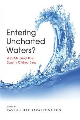 Entering Uncharted Waters?: ASEAN and the South China Sea (Paperback)