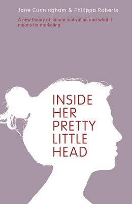 Inside Her Pretty Little Head: A New Theory of Female Motivation and What it Means for Marketing (Paperback)
