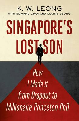 Singapore's Lost Son: How I Made it from Drop Out to Millionaire Princeton PhD (Paperback)