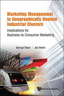 Marketing Management In Geographically Remote Industrial Clusters: Implications For Business-to-consumer Marketing (Hardback)