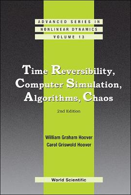Time Reversibility, Computer Simulation, Algorithms, Chaos (2nd Edition) - Advanced Series in Nonlinear Dynamics 13 (Hardback)