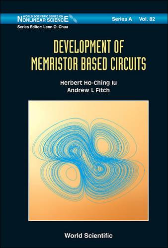 Development Of Memristor Based Circuits - World Scientific Series on Nonlinear Science Series A 82 (Hardback)