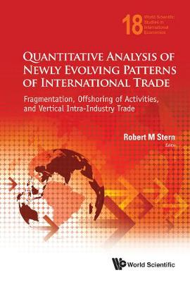 Quantitative Analysis Of Newly Evolving Patterns Of International Trade: Fragmentation, Offshoring Of Activities, And Vertical Intra-industry Trade - World Scientific Studies in International Economics 18 (Hardback)