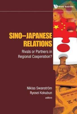 Sino-japanese Relations: Rivals Or Partners In Regional Cooperation? (Hardback)