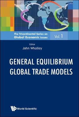General Equilibrium Global Trade Models - The Tricontinental Series On Global Economic Issues 1 (Hardback)