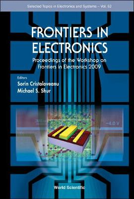 Frontiers In Electronics - Proceedings Of The Workshop On Frontiers In Electronics 2009 - Selected Topics in Electronics and Systems 52 (Hardback)