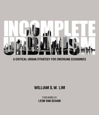Incomplete Urbanism: A Critical Urban Strategy For Emerging Economies (Hardback)