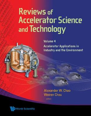 Reviews Of Accelerator Science And Technology - Volume 4: Accelerator Applications In Industry And The Environment (Hardback)