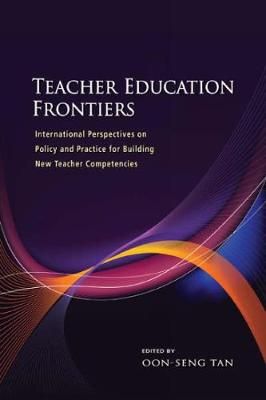 Teacher Education Frontiers: International Perspectives on Policy and Practice for Building New Teacher Competencies (Hardback)