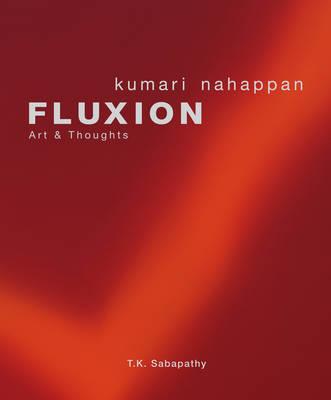 Fluxion: Kumari Nahappan: Art & Thoughts (Hardback)