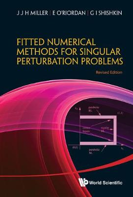 Fitted Numerical Methods For Singular Perturbation Problems: Error Estimates In The Maximum Norm For Linear Problems In One And Two Dimensions (Revised Edition) (Hardback)