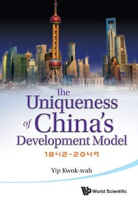 Uniqueness Of China's Development Model, The: 1842-2049 (Hardback)