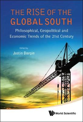 Rise Of The Global South, The: Philosophical, Geopolitical And Economic Trends Of The 21st Century (Hardback)
